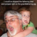 The Benefits of Being a Grandfather…