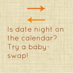 Need a Date Night? Try a Baby Swap!