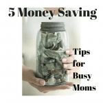 5 Money Saving Tips for Busy Moms