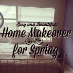 Easy and Beautiful Ways to Give Your Home a Makeover for Spring