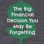 The Big Financial Decision You May Be Forgetting