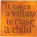 "There's no ""I"" in mother, but there is in village…"