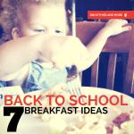 7 Back To School Breakfast Ideas that Work