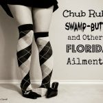 Chub Rub, Swamp-Butt, and Other Florida Ailments