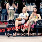 "Mean Mommies: How to Avoid ""Mommy Cliques"""