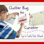 Clutter Bug To Curator – Tips To Tackle Your Kids' Artwork