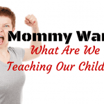 Mommy Wars: What Are We Teaching Our Children?