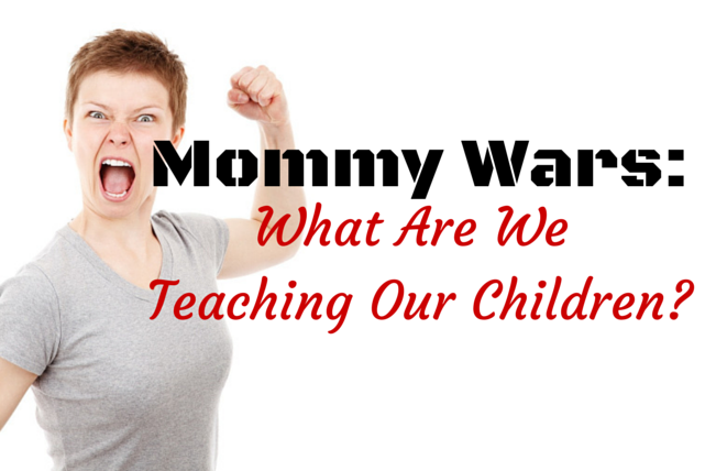 Mommy Wars- What Are We Teaching Our (1)