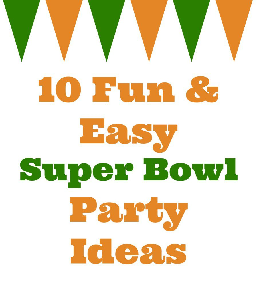 10 Fun and Easy Super Bowl Party Ideas