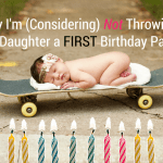 Why I'm (Considering) Not Throwing My Daughter a First Birthday Party