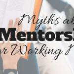 Myths About Mentorship for Working Moms