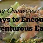 Making Omnivores: 5 Ways to Encourage Adventurous Eating