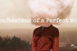 ConfessionsofaPerfectMomPost1