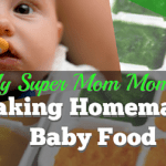 My Super Mom Moment – Making Homemade Baby Food