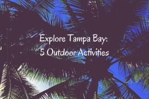 Explore Tampa Bay - 5 Outdoor Activities