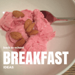 Back To School – Breakfast Ideas, Part II