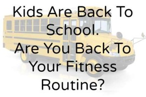 Back To School...Back To Your Fitness Routine?