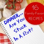 Get Out Of The Rut – 16 Dinner Recipes To Try