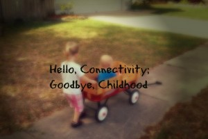 Hello, Connectivity; Goodbye, Childhood1