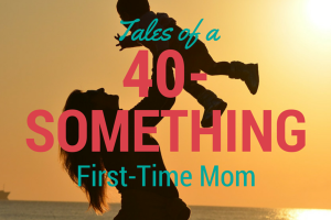 40 Something First Time Mom