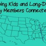 Keeping Kids and Long-Distance Family Members Connected