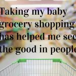 Taking my baby grocery shopping has helped me see the good in people