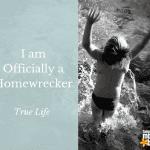 True Life: I Am Officially a Homewrecker
