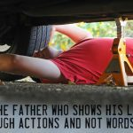 To the father who shows his love through actions, not words