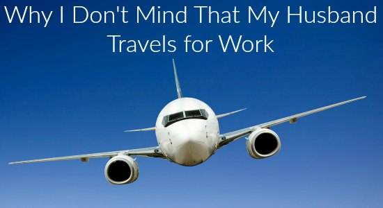 Why I Don't Mind That My Husband Travels