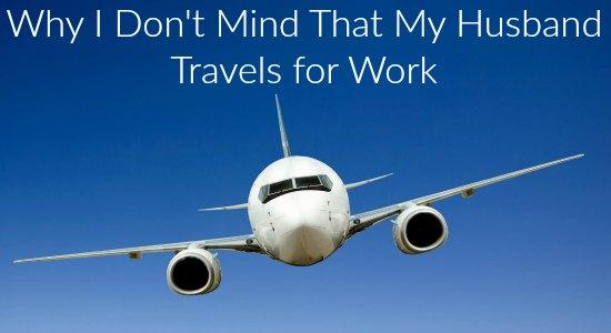 Why I Don't Mind That My Husband Travels