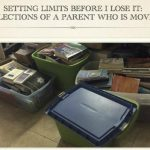 Setting Limits Before I Lose It: Reflections of a Parent Who is Moving