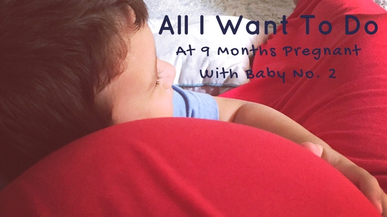 nine months pregnant with baby no. 2