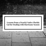 Lessons from a (Nearly) Native Florida Gal for Dealing with Hurricane Season