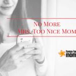No More Mrs. Too Nice Mom
