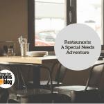 Restaurants: A Special Needs Adventure