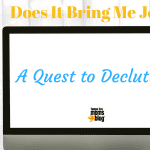 Does It Bring Me Joy? A Quest to Declutter