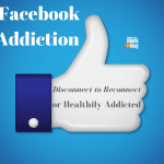Facebook Addiction: Disconnect to Reconnect or Healthily Connected?