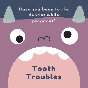 Pre-parenting tooth troubles