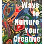 5 Simple Ways to Nurture Your Creative Self: Ideas and Tips to Get You Inspired