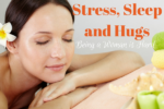 Stress, Sleep and Hugs