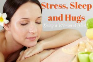 Stress, Sleep and Hugs