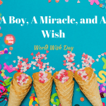 A Boy, A Miracle, And A Wish (World Wish Day)