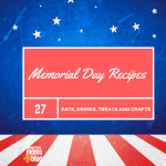 27 Memorial Day Recipes – Eats, Drinks, Treats, and Crafts