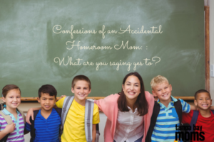 Confessions of an Accidental Homeroom Mom_ _ What Are You Saying Yes To_ (1)