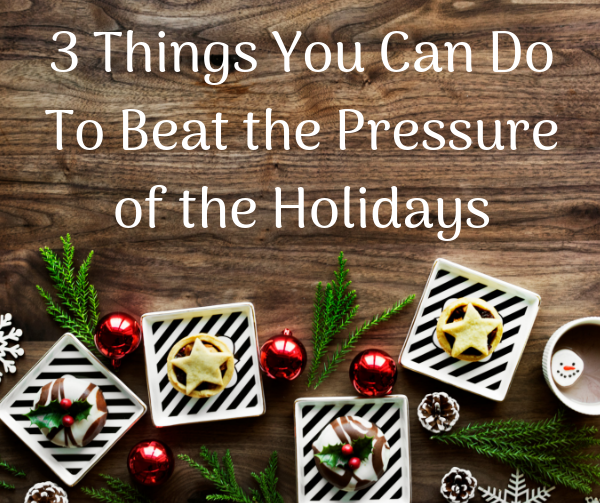 3 ways to beat the pressure of the holidays
