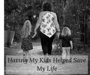 Having my kids helped save my life