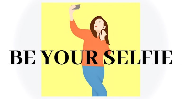 Why Not Strive to Just Be Your Selfie